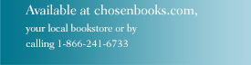 Available at chosenbooks.com, your local bookstore or by calling 1-866-241-6733