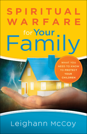 Spiritual Warfare for Your Family by Leighann McCoy
