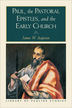 Paul, the Pastoral Epistles, and the Early Church