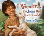 I Wonder...Did Jesus Have a Pet Lamb?