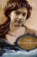 Though Waters Roar by Lynn Austin