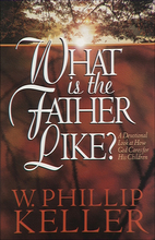 What is the Father Like by W. Phillip Keller