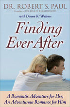 Finding Ever After: A Romantic Adventure for Her, An Adventurous Romance for Him by Dr. Robert S. Paul with Donna K. Wallace