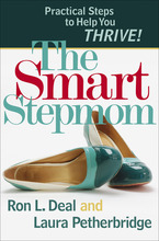The Smart Stepmom: Practical Steps to Help You Thrive by Ron L. Deal and Laura Petherbridge