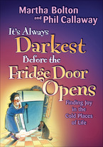It's Always Darkest Before the Fridge Door Opens by Martha Bolton and Phil Callaway