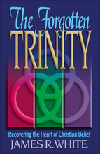 The Forgotten Trinity by James R. White