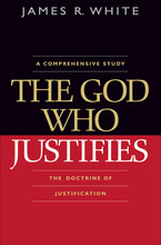 The God Who Justifies by James R. White