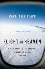 Flight to Heaven by Capt. Dale Black and Ken Gire