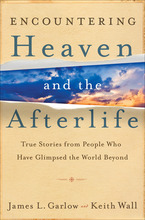 Encountering Heaven and the Afterlife by James L. Garlow and Keith Wall