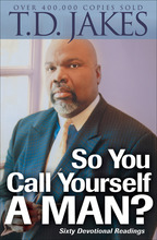 So You Call Yourself a Man? by T.D. Jakes