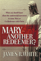 Mary--Another Redeemer? by James R. White