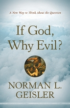 If God, Why Evil? A New Way to Think about the Question by Norman L. Geisler
