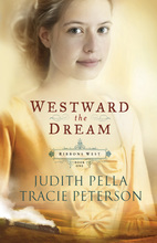Westward the Dream by Judith Pella and Tracie Peterson