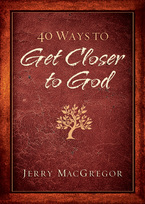 40 Ways to Get Closer to God by Jerry MacGregor and Keri Wyatt Kent