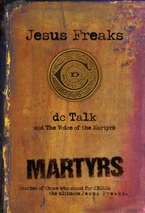 Jesus Freaks: Martyrs by dc Talk