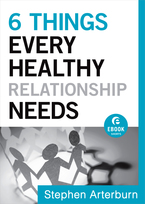 6 Things Every Healthy Relationship Needs by Stephen Arterburn and John Shore