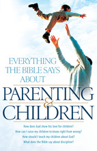 Everything the Bible Says About Parenting and Children by Aaron Sharp