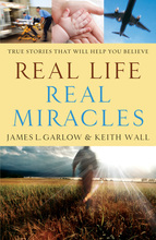 Real Life, Real Miracles by James L. Garlow and Keith Wall