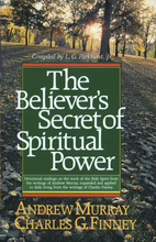 The Believer's Secret of Spiritual Power by Charles Finney and Andrew Murray and L. G. Parkhurst Jr.