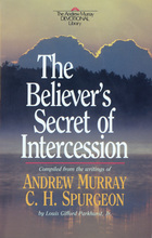 The Believer's Secret of Intercession by Andrew Murray, C. H. Spurgeon and L. G. Parkhurst Jr.