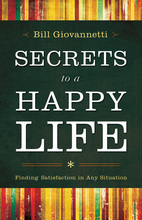 Secrets to a Happy Life by Bill Giovannetti