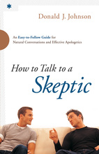 How to Talk to a Skeptic by Donald J. Johnson
