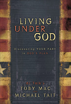 Living Under God: Discovering Your Part in God's Plan by TobyMac and Michael Tait