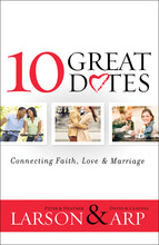 10 Great Dates: Connecting Faith, Love & Marriage by Peter & Heather Larson and David & Claudia Arp