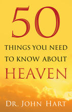 50 Things You Need to Know About Heaven by Dr. John Hart