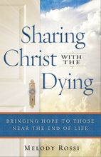 Sharing Christ with the Dying by Melody Rossi