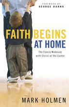 Faith Begins at Home by Mark Holmen