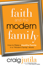 Faith and the Modern Family by Craig Jutila