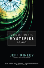 Uncovering the Mysteries of God by Jeff Kinley