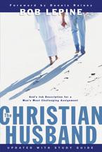 The Christian Husband by Bob Lepine