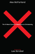 10 Most Common Objections to Christianity by Alex McFarland