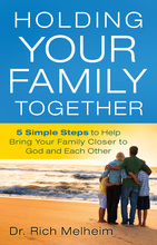 Holding Your Family Together by Dr. Rich Melheim