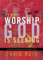 The Worship God is Seeking by David Ruis
