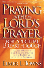 Praying the Lord's Prayer for Spiritual Breakthrough by Elmer L. Towns