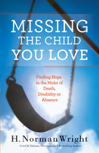 Missing the Child You Love by Norman H. Wright