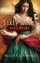 Sixty Acres and a Bride by Regina Jennings