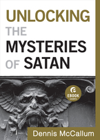 Unlocking the Mysteries of Satan by Dennis McCallum