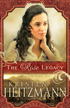 The Rose Legacy by Kristen Heitzmann