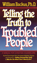 Telling the Truth to Troubled People by William Backus