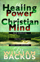 The Healing Power of the Christian Mind by William Backus